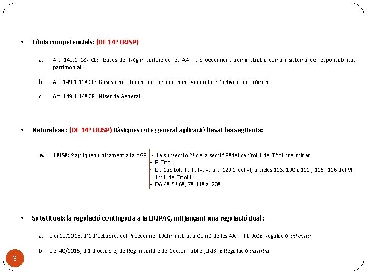 • Títols competencials: (DF 14ª LRJSP) a. b. Art. 149. 1. 13ª CE: