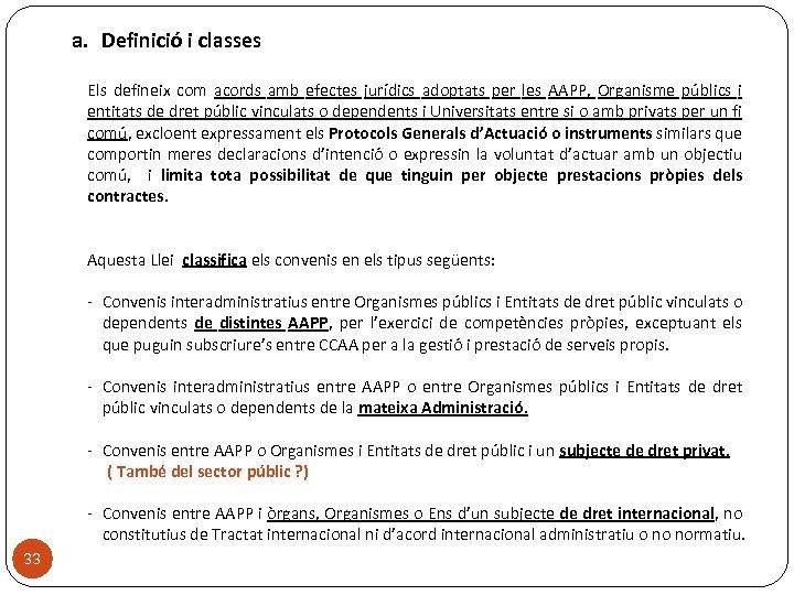 a. Definició i classes Els defineix com acords amb efectes jurídics adoptats per les