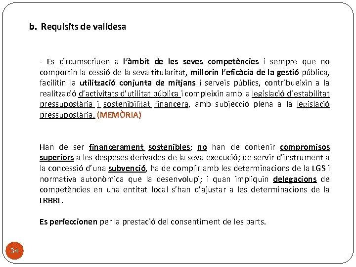 b. Requisits de validesa - Es circumscriuen a l'àmbit de les seves competències i