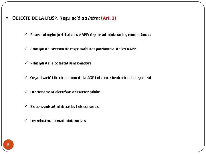 • OBJECTE DE LA LRJSP. Regulació ad intra: (Art. 1) ü Bases del
