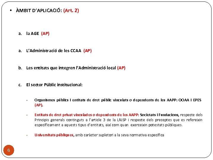 • ÀMBIT D'APLICACIÓ: (Art. 2) a. la AGE (AP) a. L'Administració de les