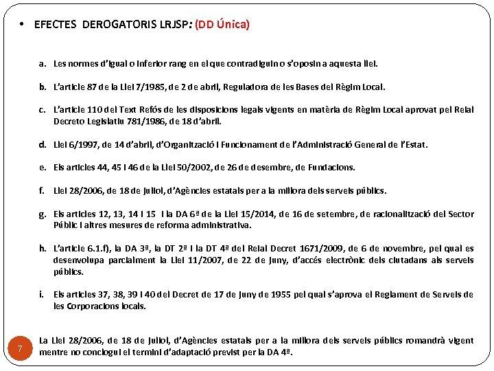 • EFECTES DEROGATORIS LRJSP: (DD Única) a. Les normes d'igual o inferior rang