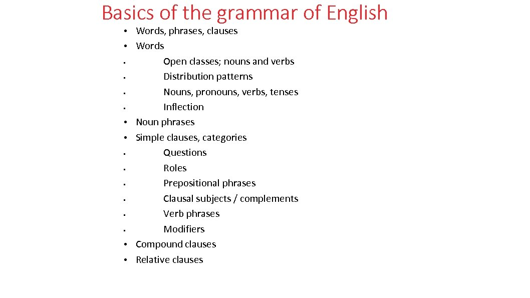 Basics of the grammar of English • Words, phrases, clauses • Words • Open