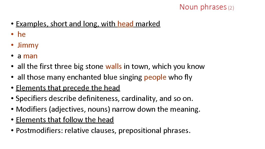Noun phrases (2) • Examples, short and long, with head marked • he •
