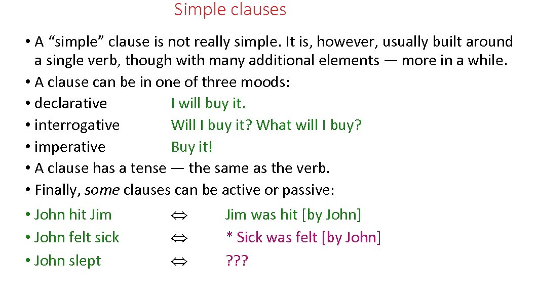 "Simple clauses • A ""simple"" clause is not really simple. It is, however, usually"