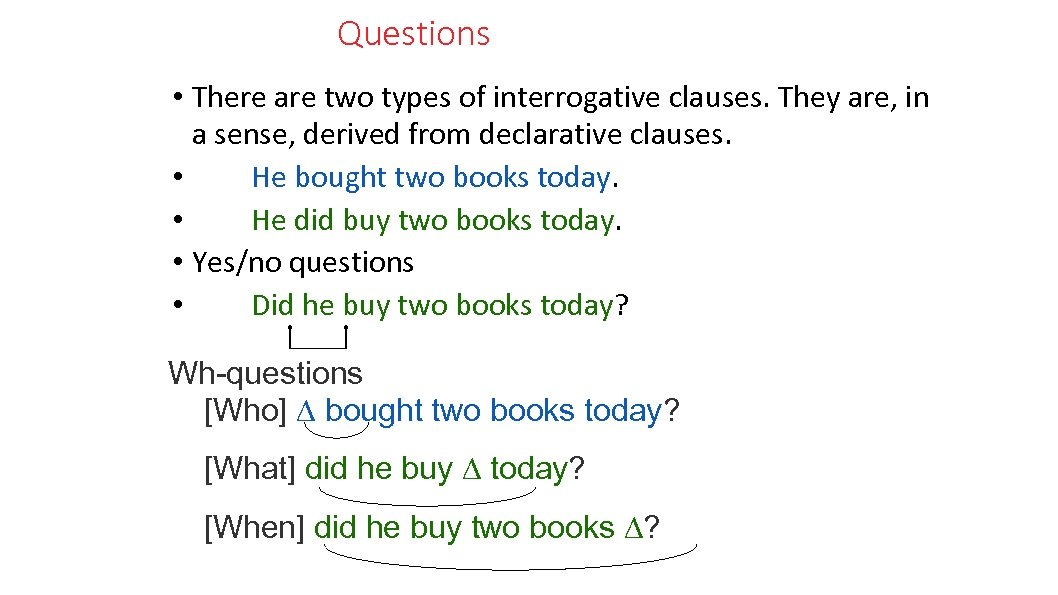 Questions • There are two types of interrogative clauses. They are, in a sense,