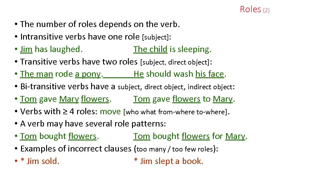 Roles (2) • The number of roles depends on the verb. • Intransitive verbs