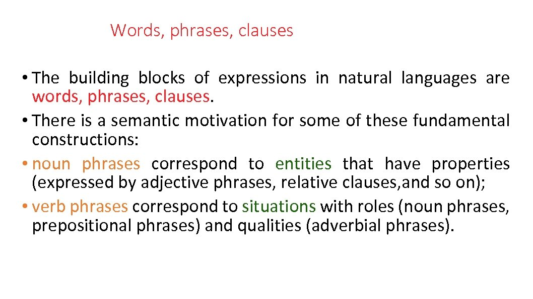 Words, phrases, clauses • The building blocks of expressions in natural languages are words,