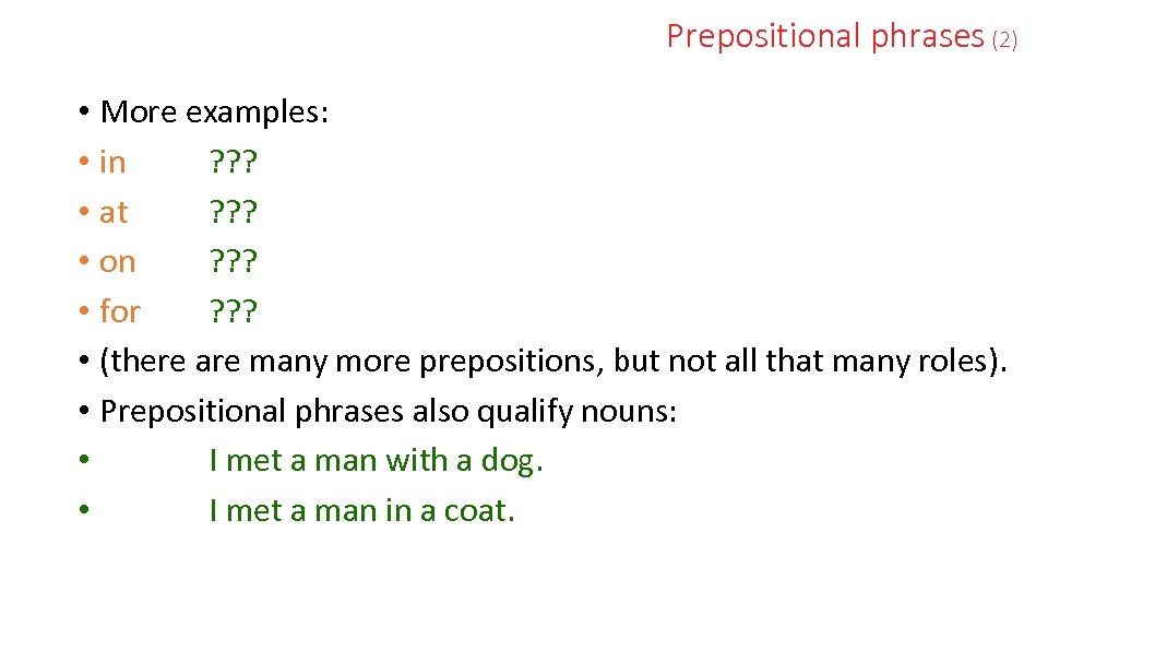 Prepositional phrases (2) • More examples: • in ? ? ? • at ?