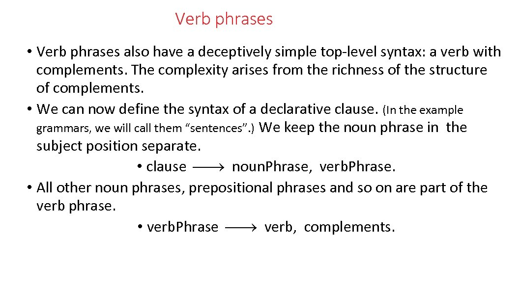 Verb phrases • Verb phrases also have a deceptively simple top-level syntax: a verb