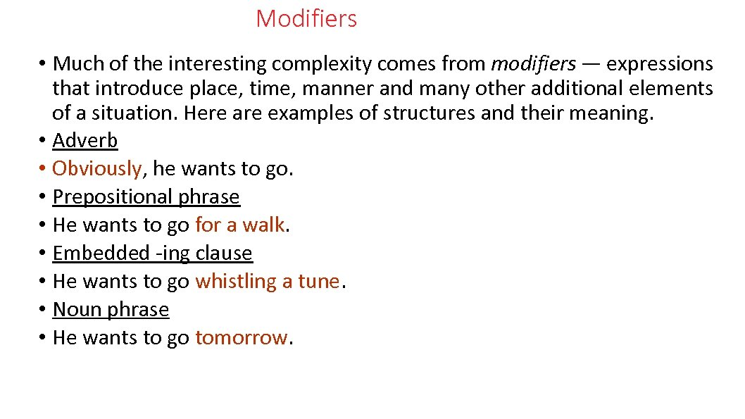 Modifiers • Much of the interesting complexity comes from modifiers — expressions that introduce