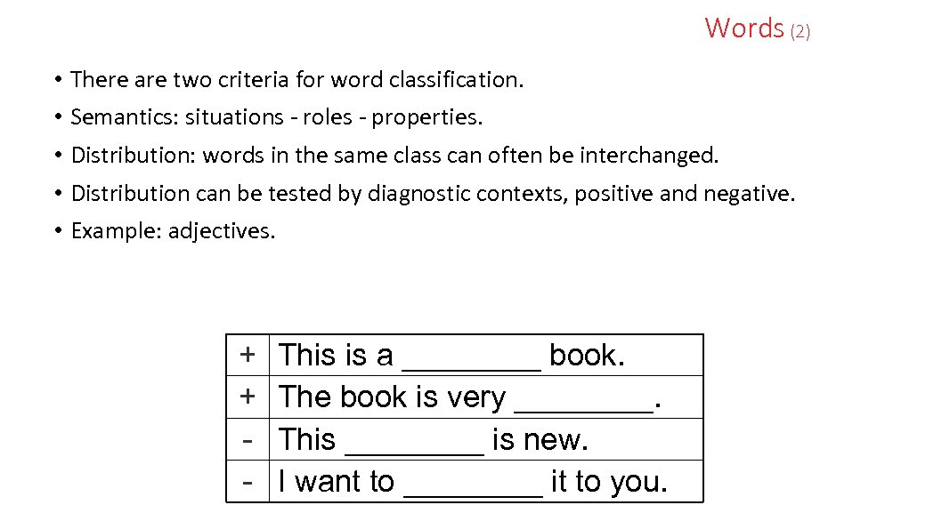 Words (2) • • • There are two criteria for word classification. Semantics: situations