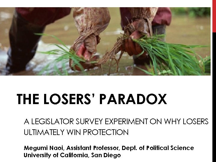 THE LOSERS' PARADOX A LEGISLATOR SURVEY EXPERIMENT ON WHY LOSERS ULTIMATELY WIN PROTECTION Megumi