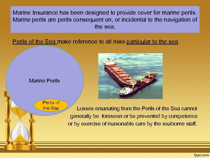 Marine Insurance has been designed to provide cover for marine perils. Marine perils are
