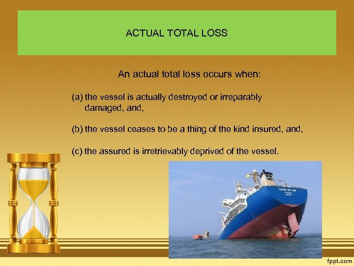 ACTUAL TOTAL LOSS An actual total loss occurs when: (a) the vessel is actually