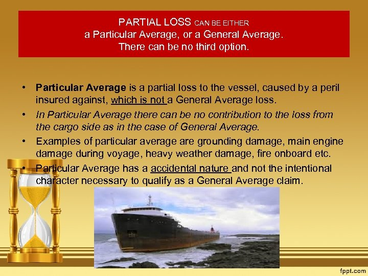 PARTIAL LOSS CAN BE EITHER a Particular Average, or a General Average. There can