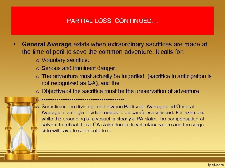 PARTIAL LOSS CONTINUED… • General Average exists when extraordinary sacrifices are made at the