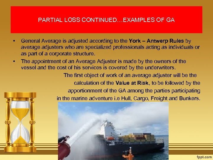 PARTIAL LOSS CONTINUED…EXAMPLES OF GA • • General Average is adjusted according to the