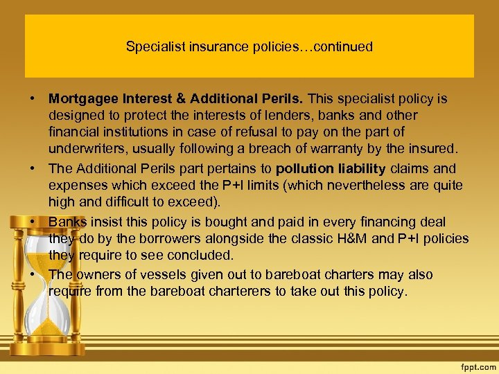 Specialist insurance policies…continued • Mortgagee Interest & Additional Perils. This specialist policy is designed