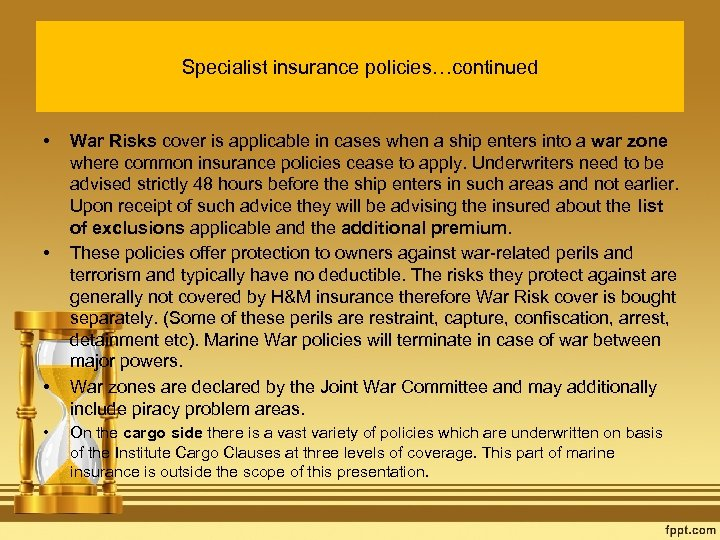 Specialist insurance policies…continued • • War Risks cover is applicable in cases when a