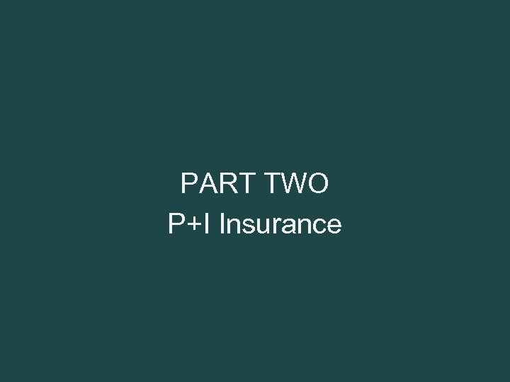 PART TWO P+I Insurance