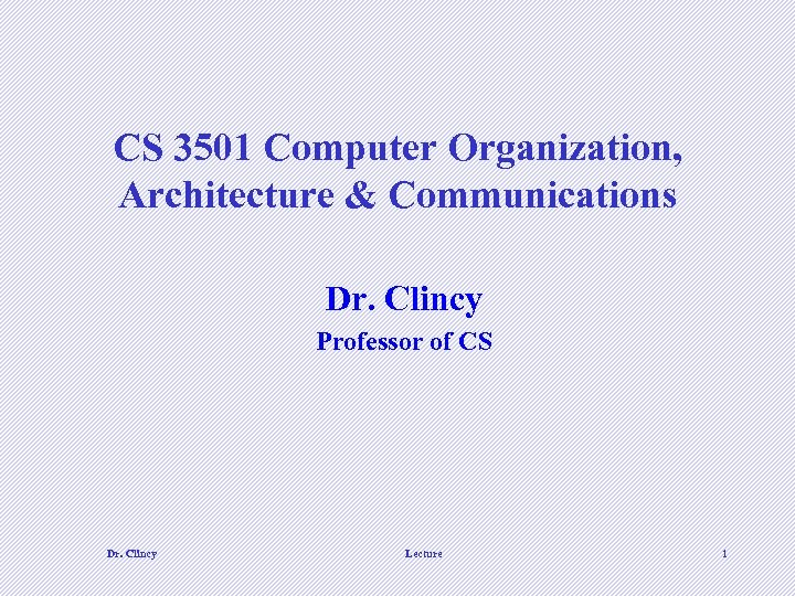 CS 3501 Computer Organization, Architecture & Communications Dr. Clincy Professor of CS Dr. Clincy