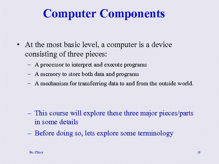 Computer Components • At the most basic level, a computer is a device consisting