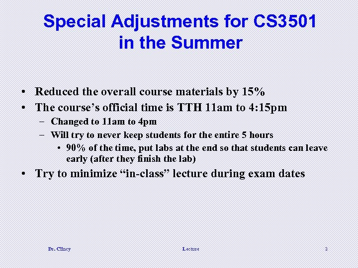 Special Adjustments for CS 3501 in the Summer • Reduced the overall course materials