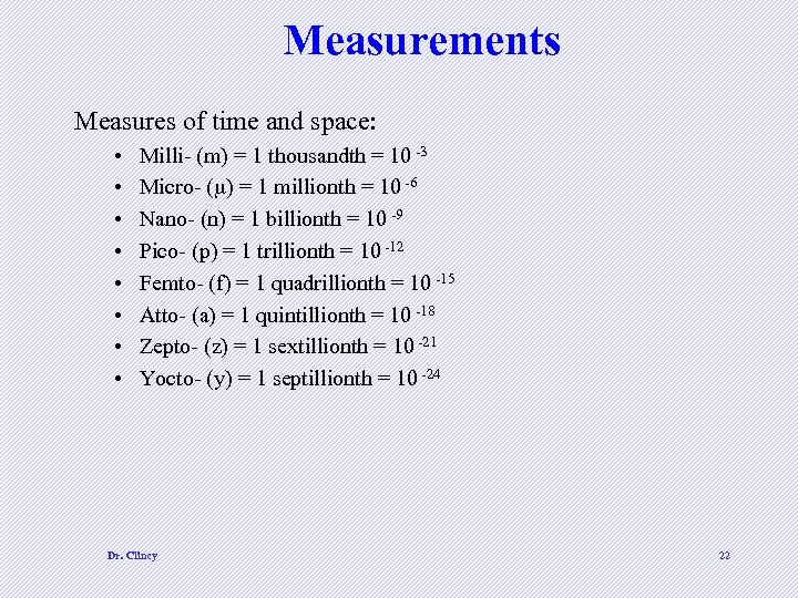 Measurements Measures of time and space: • • Milli- (m) = 1 thousandth =