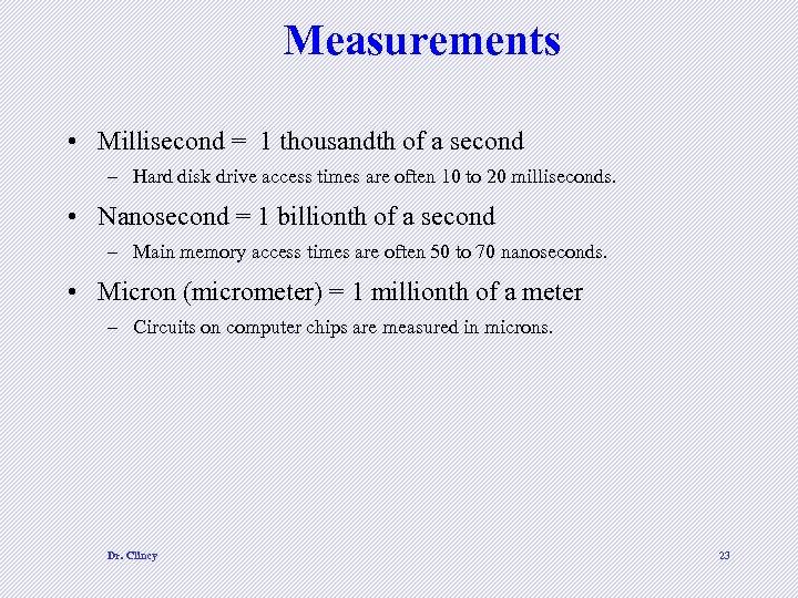 Measurements • Millisecond = 1 thousandth of a second – Hard disk drive access