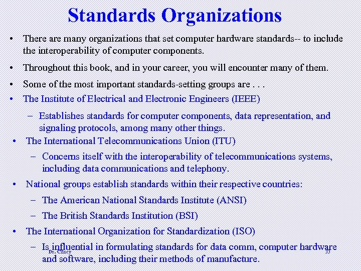 Standards Organizations • There are many organizations that set computer hardware standards-- to include