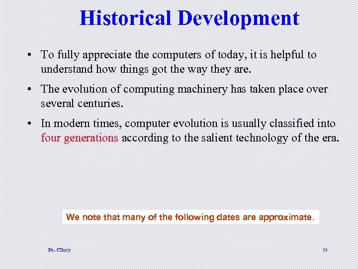 Historical Development • To fully appreciate the computers of today, it is helpful to