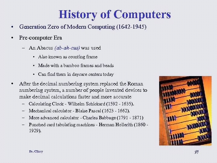 History of Computers • Generation Zero of Modern Computing (1642 -1945) • Pre-computer Era