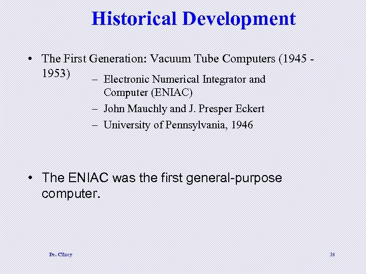 Historical Development • The First Generation: Vacuum Tube Computers (1945 1953) – Electronic Numerical