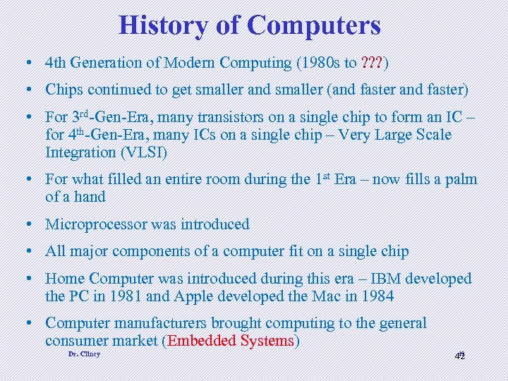 History of Computers • 4 th Generation of Modern Computing (1980 s to ?