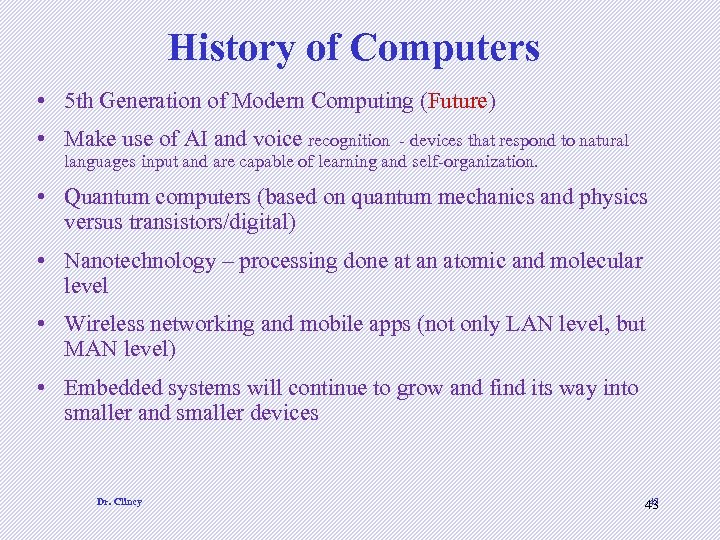 History of Computers • 5 th Generation of Modern Computing (Future) • Make use