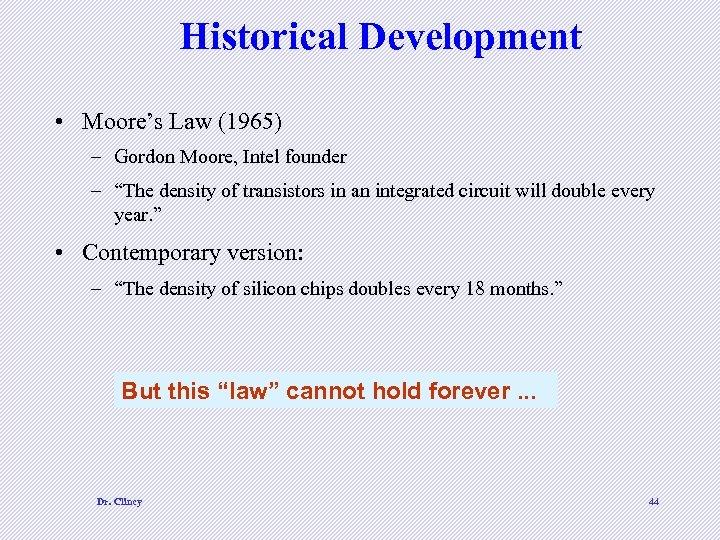 "Historical Development • Moore's Law (1965) – Gordon Moore, Intel founder – ""The density"