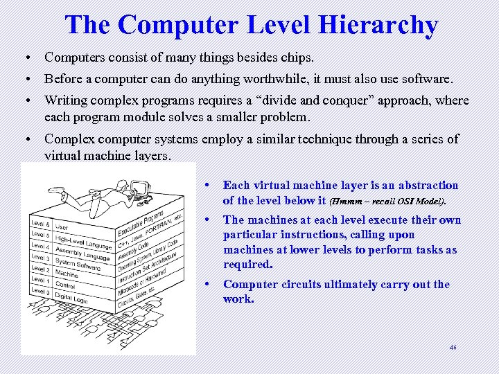 The Computer Level Hierarchy • Computers consist of many things besides chips. • Before