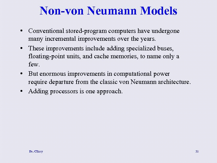 Non-von Neumann Models • Conventional stored-program computers have undergone many incremental improvements over the