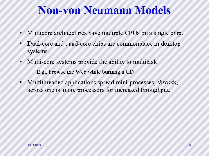 Non-von Neumann Models • Multicore architectures have multiple CPUs on a single chip. •