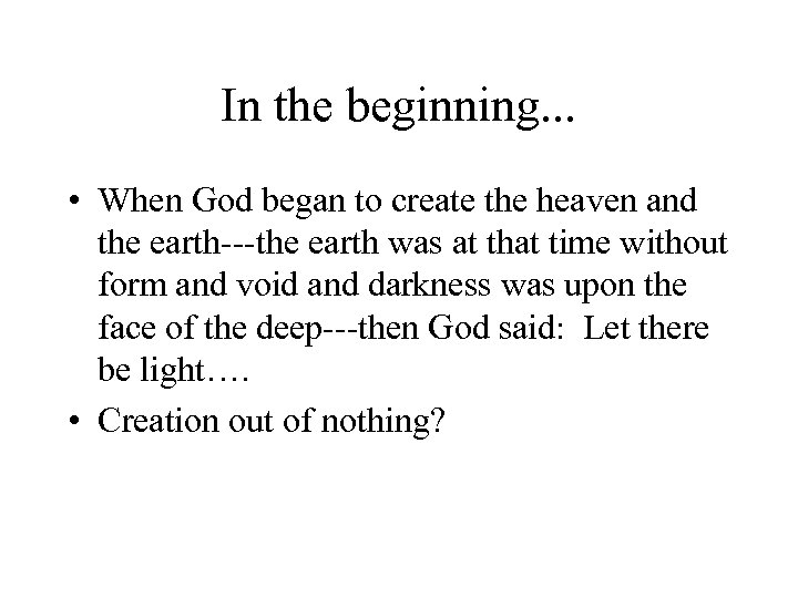 In the beginning. . . • When God began to create the heaven and