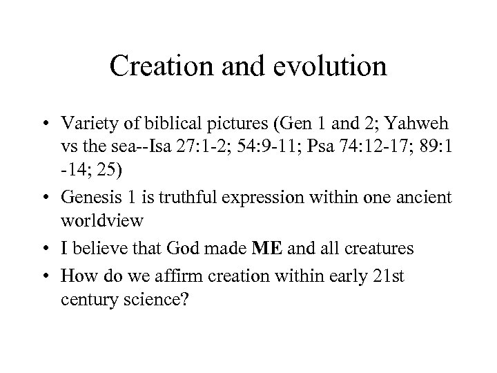 Creation and evolution • Variety of biblical pictures (Gen 1 and 2; Yahweh vs