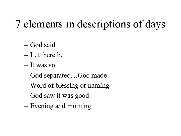 7 elements in descriptions of days – God said – Let there be –