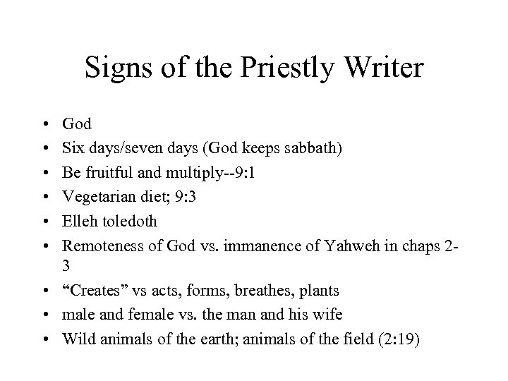 Signs of the Priestly Writer • • • God Six days/seven days (God keeps