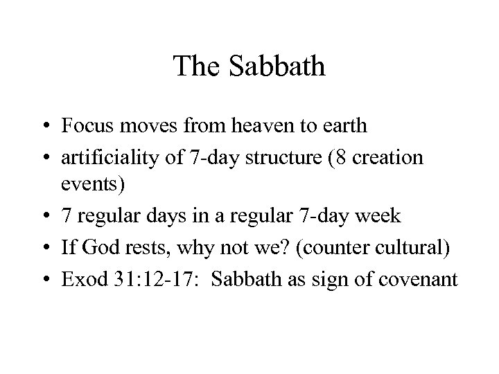 The Sabbath • Focus moves from heaven to earth • artificiality of 7 -day