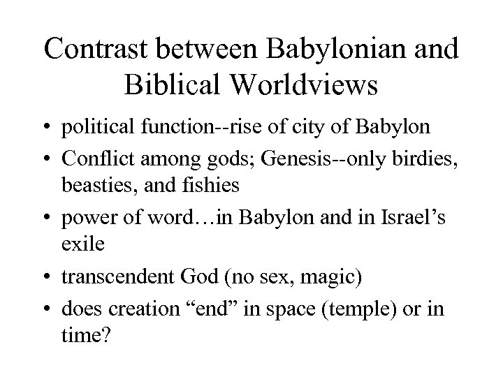 Contrast between Babylonian and Biblical Worldviews • political function--rise of city of Babylon •