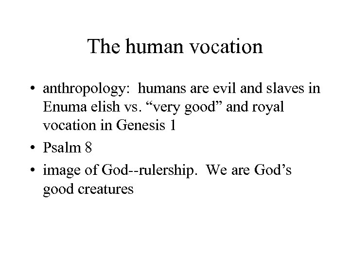 The human vocation • anthropology: humans are evil and slaves in Enuma elish vs.