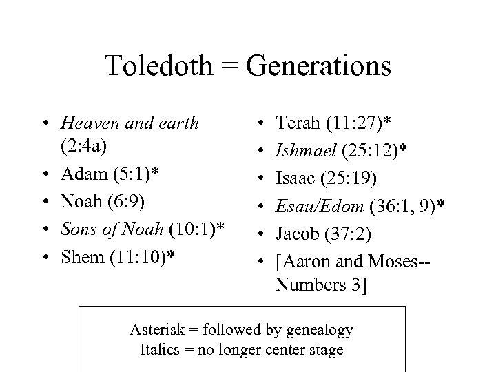 Toledoth = Generations • Heaven and earth (2: 4 a) • Adam (5: 1)*