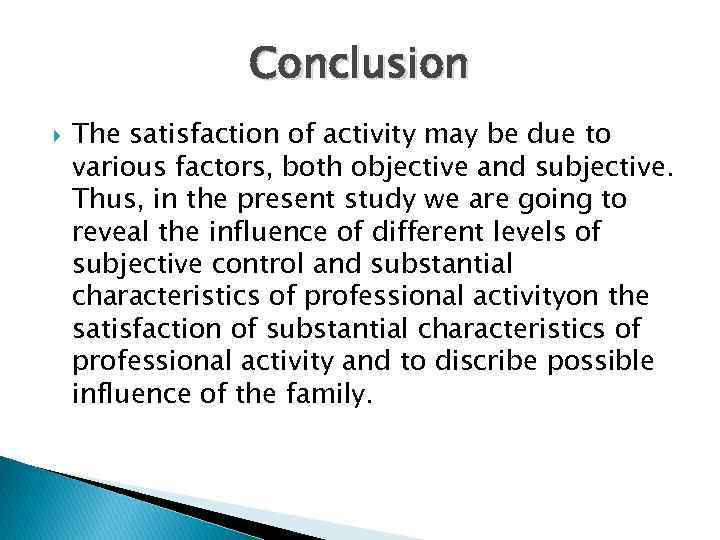 Conclusion The satisfaction of activity may be due to various factors, both objective and