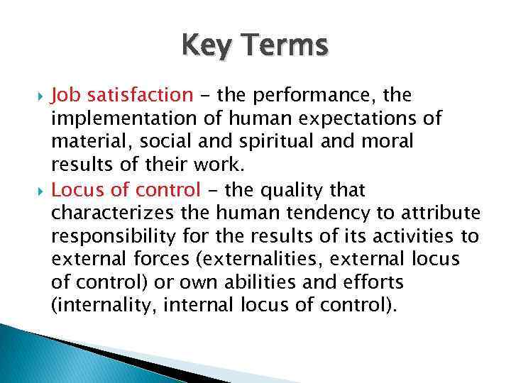 Key Terms Job satisfaction - the performance, the implementation of human expectations of material,